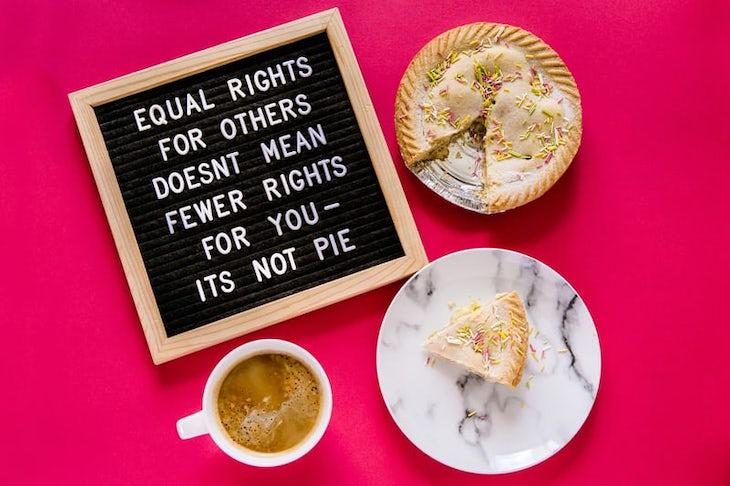 Igualdade de direitos para os outros, não significa menos direitos para ti. Não é tarte. Foto: That's Her Business